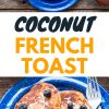 """Pinterest graphic with text overlay reading """"Coconut French Toast"""""""