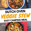 """Pinterest graphic with text overlay reading """"Dutch oven veggie stew easy camping meal"""""""